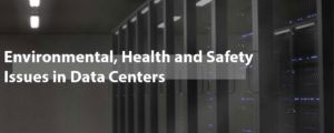 Environmental, Health and Safety Issues in Data Centers